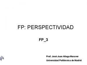 FP PERSPECTIVIDAD FP3 Prof Jos Juan Aliaga Maraver