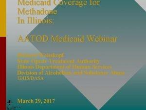 Medicaid Coverage for Methadone In Illinois AATOD Medicaid