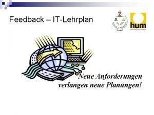 Feedback ITLehrplan Neue Anforderungen verlangen neue Planungen Zeitplan
