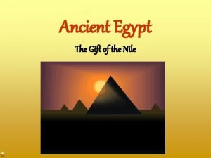 Ancient Egypt The Gift of the Nile Historical