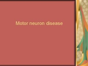 Motor neuron disease Multiple sclerosis Motor neuron disease