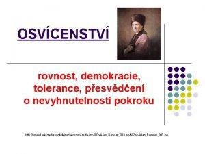 OSVCENSTV rovnost demokracie tolerance pesvden o nevyhnutelnosti pokroku