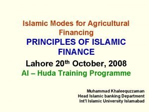 Islamic Modes for Agricultural Financing PRINCIPLES OF ISLAMIC