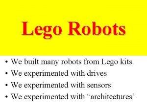Lego Robots We built many robots from Lego