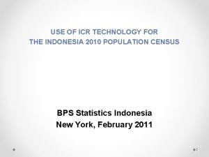 USE OF ICR TECHNOLOGY FOR THE INDONESIA 2010