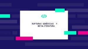 RUPTURAS GENRICAS Y METALITERATURA Un discurso que habla