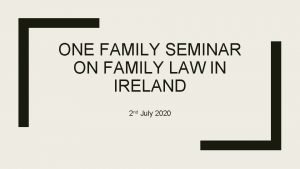 ONE FAMILY SEMINAR ON FAMILY LAW IN IRELAND