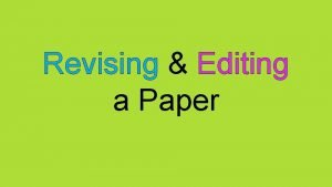 Revising Editing a Paper Revising means to look