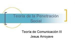 Teora de la Penetracin Social Teora de Comunicacin