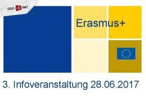 Erasmus 3 Infoveranstaltung 28 06 2017 Tagesordnung 1