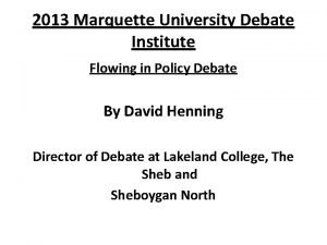 2013 Marquette University Debate Institute Flowing in Policy