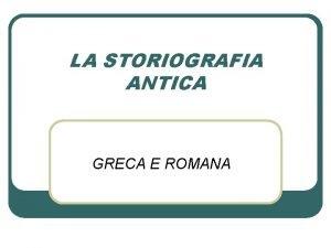 LA STORIOGRAFIA ANTICA GRECA E ROMANA Fruizione orale