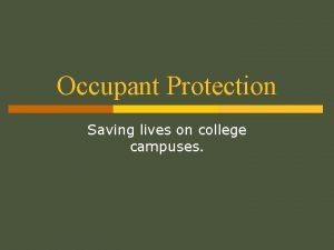 Occupant Protection Saving lives on college campuses Occupant