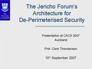 The Jericho Forums Architecture for DePerimeterised Security Presentation