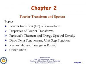 Chapter 2 Fourier Transform and Spectra Topics Fourier