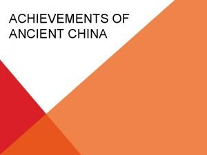 ACHIEVEMENTS OF ANCIENT CHINA ACHIEVEMENTS DURING THE SHANG
