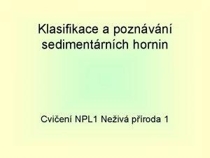 Klasifikace a poznvn sedimentrnch hornin Cvien NPL 1