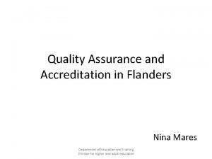 Quality Assurance and Accreditation in Flanders Nina Mares