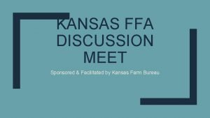 KANSAS FFA DISCUSSION MEET Sponsored Facilitated by Kansas