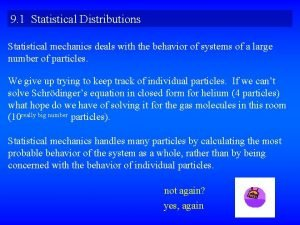 9 1 Statistical Distributions Statistical mechanics deals with