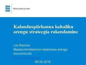 Kalanduspiirkonna kohaliku arengu strateegia rakendamine Liis Reinma Maaeluministeerium