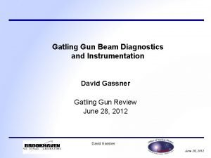 Gatling Gun Beam Diagnostics and Instrumentation David Gassner
