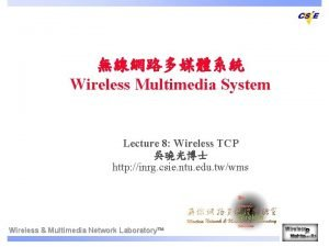 Wireless Multimedia System Lecture 8 Wireless TCP http