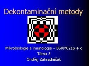 Dekontaminan metody Mikrobiologie a imunologie BSKM 021 p
