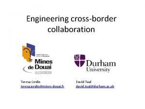 Engineering crossborder collaboration Teresa Geslin teresa geslinminesdouai fr