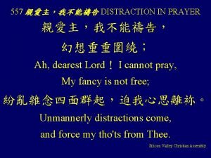557 DISTRACTION IN PRAYER Ah dearest Lord I