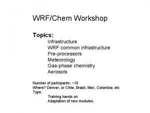 WRFChem Workshop Topics Infrastructure WRF common infrastructure Preprocessors