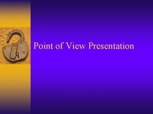 Point of View Presentation Point of View A