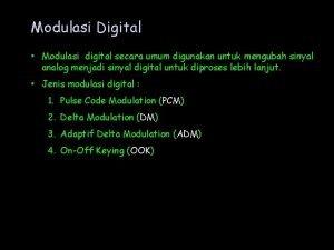 Modulasi Digital Modulasi digital secara umum digunakan untuk