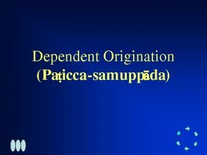Dependent Origination Pa iccasamupp da The Cycle of