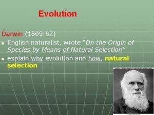 Evolution Darwin 1809 82 n English naturalist wrote