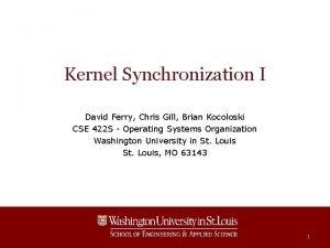 Kernel Synchronization I David Ferry Chris Gill Brian