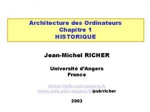 Architecture des Ordinateurs Chapitre 1 HISTORIQUE JeanMichel RICHER