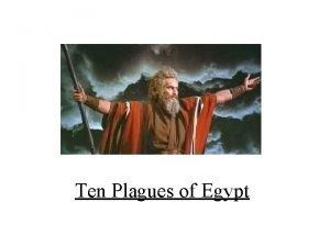 Ten Plagues of Egypt Ten Plagues of Egypt