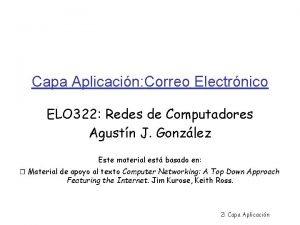 Capa Aplicacin Correo Electrnico ELO 322 Redes de