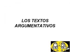 LOS TEXTOS ARGUMENTATIVOS La argumentacin es un tipo