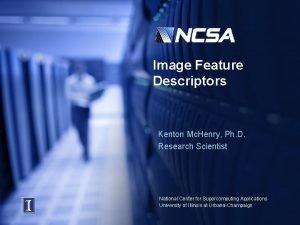 Image Feature Descriptors Kenton Mc Henry Ph D