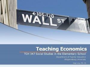 Teaching Economics TCH 347 Social Studies in the