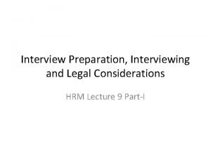 Interview Preparation Interviewing and Legal Considerations HRM Lecture