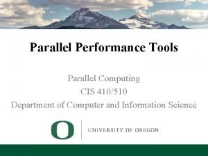 Parallel Performance Tools Parallel Computing CIS 410510 Department