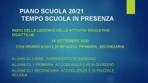 PIANO SCUOLA 2021 TEMPO SCUOLA IN PRESENZA INIZIO