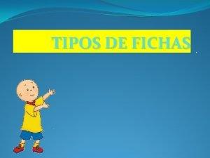 TIPOS DE FICHAS CARACTERSTICAS SON FICHAS ELABORADAS DE
