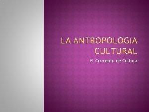 El Concepto de Cultura Conjunto de elementos materiales