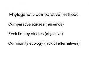 Phylogenetic comparative methods Comparative studies nuisance Evolutionary studies