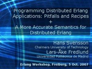Programming Distributed Erlang Applications Pitfalls and Recipes A