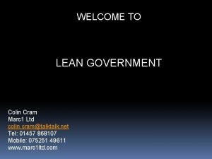 WELCOME TO LEAN GOVERNMENT Colin Cram Marc 1